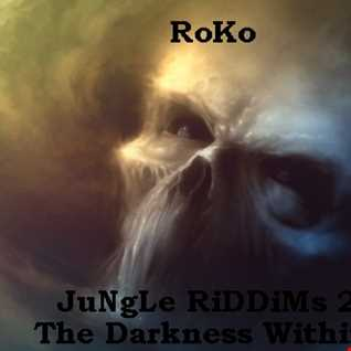 RoKo...Jungle RiDDiMs  2..... The Darkness Within...