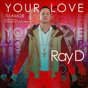 "Ray D's ...""Your Love (Tu Amor)"""