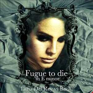 Lana Del Rey vs Bach   Born (Fugue) to die in Eminor (GiGi B.Video Mashup Rmx ) Audio