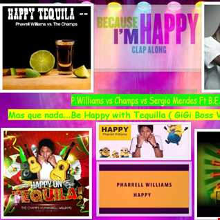 P.Williams vs Champs vs Sergio Mendes Ft B.E.P    Mas que nada...Be Happy with Tequilla ( GiGi Boss AudioMashup rmx )