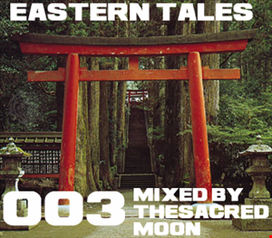 Eastern Tales 003 mixed by The Sacred Moon