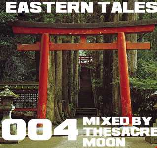 Eastern Tales 004 mixed by The Sacred Moon