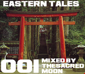 Eastern Tales 001 mixed by The Sacred Moon