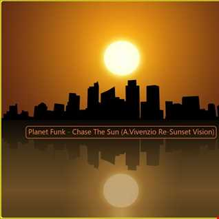 Planet Funk - Chase The Sun (A.Vivenzio Re Sunset Vision)