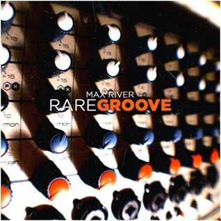 Max River   Rare Groove