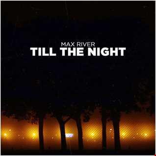 Max River   Till The Night