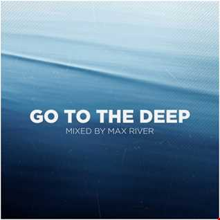 Max River   Go To The Deep