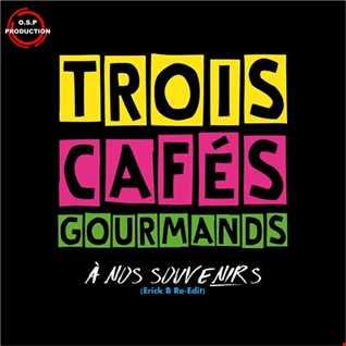 Trois Cafes Gourmands - A Nos Souvenirs ( Erick B Re - Edit Mix )