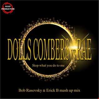 Dolls Combers Vs Rae - Stop What You Do To Me (Bob Rasovsky & Erick B Mash Up Mix)