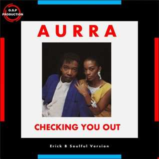 Aurra & Spencer Morales - Checking You Out (Erick B Soulful Version)