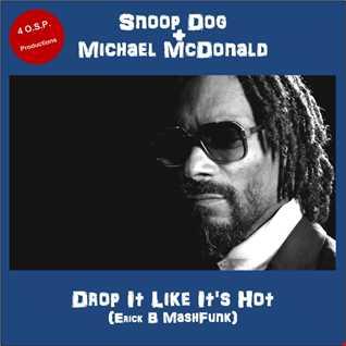 Snoop Dog & Michael McDonald - Drop It Like It's Hot (Erick B Mash Funk)