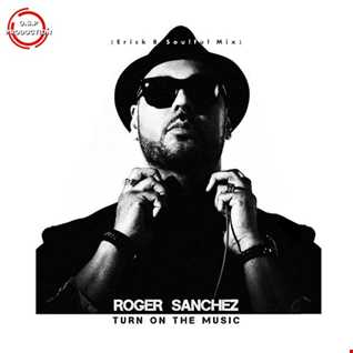 Roger Sanchez - Turn On The Music (Erick B Soulful Mix)