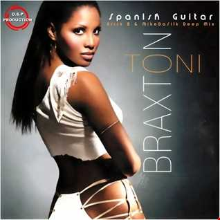 Toni Braxton - Spanish Guitar ( Erick B & MikeDaSilk Deep Mix )