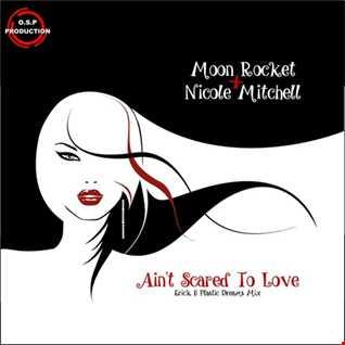 Moon Rocket & Nicole Mitchell - Ain't Scared To Love ( Erick B Plastic Dreams Mix )