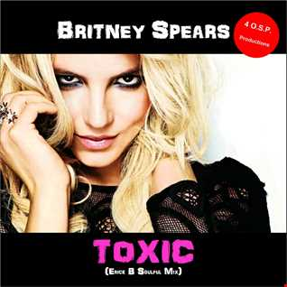 Britney Spears - Toxic (Erick B Soulful Version)