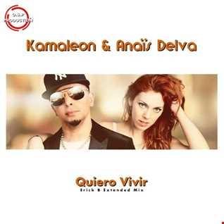 Kamaleon & Anaïs Delva - Quiero Vivir (Erick B Extended Mix)