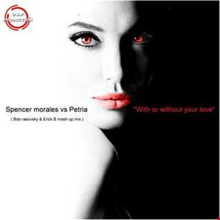 Spencer Jones & Petria - With Or Without Your Love (Bob Rasovsky & Erick B Mash Up Mix)