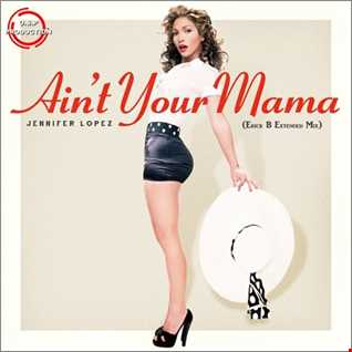 Jennifer Lopez - Ain't Your Mama (Erick B Extended Mix)