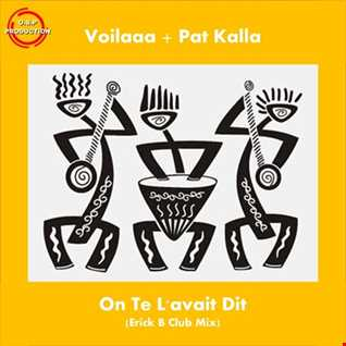 Voilaaa & Pat Kalla - On Te L'avait Dit (Erick B Club Mix)