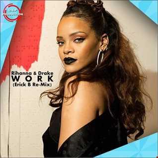 Rihanna & Drake - Work (Erick B Remix)
