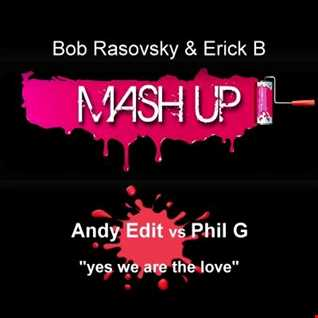 Andy Edit & Phil G - Yes We Are The Love (Bob Rasovsky & Erick B Mash Up Mix)