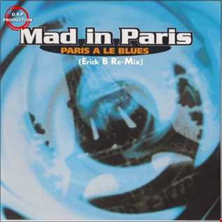 Mad In Paris - Paris A Le Blues (Erick B Re-Mix)