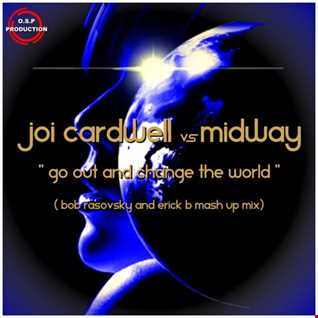 Joi Cardwell & Midway - Go Out And Change The World (Bob Rasosky & Erick B Mashup)