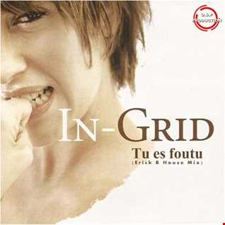 In Grid - Tu Es Foutu (Erick B House Mix)