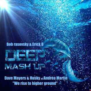 Dave Mayers & Husky & Andrea Martin - We Rise To Higher Ground (Bob Rasovsky & Erick B Mash Up Mix)
