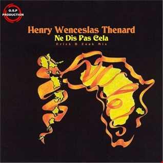 Henry Wenceslas Thenard - Ne Dis Pas Cela (Erick B Zouk Mix)