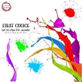 First Choice - Let No Man Put Asunder ( Erick B Deep House Mix )