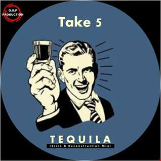 Take Five - Tequila ( Erick B Reconstruction Mix )