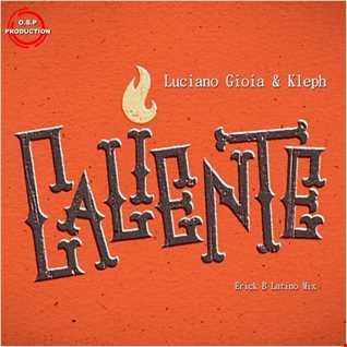 Luciano Gioia & Kleph - Caliente (Erick B Latino Mix)