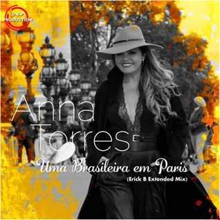 Anna Torres - Brasileira Em Paris ( Erick B Extended Mix )