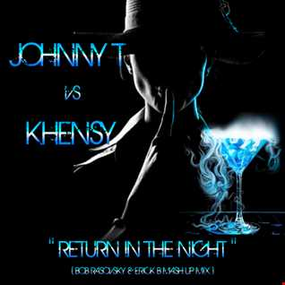 Johnny T Vs Khensy   Return In The Night (Bob Rasovsky & Erick B Mashup Mix)