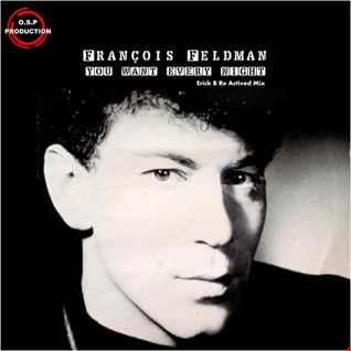 Francois Feldman - You Want Every Night (Erick B Re Actived Mix)