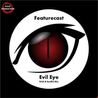 Featurecast - Evil Eye (Erick B Soulful Mix)