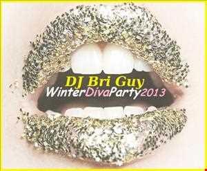 Winter Diva Party - Dec. 2013 (DJ Bri Guy Mix Compilation)