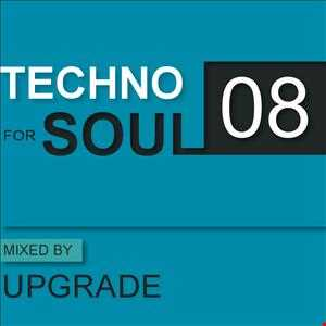 TECHNO FOR SOUL: Podcast 08 - mixed by UPGRADE