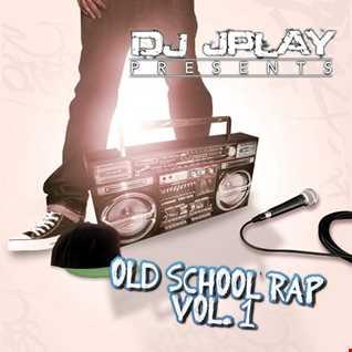 Dj JPlay Presents: Old School Rap Vol. 1