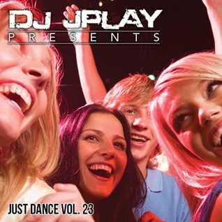 Dj JPlay Presents: Just Dance Vol. 23