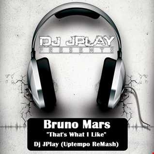 Bruno Mars - That's What I Like (Dj JPlay Uptempo ReMash)
