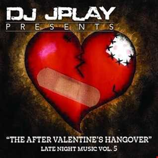 DJ JPlay Presents: The After Valentine's Hangover Vol. 5