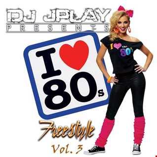 Dj JPlay Presents: I Love 80's Freestyle Vol. 3