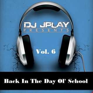 Dj JPlay Presents Back In The Day Ol' School Vol. 6