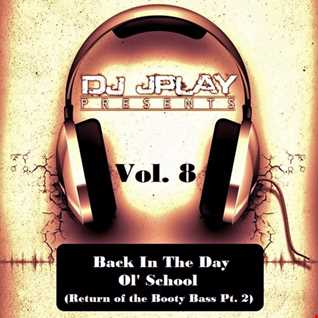 Dj JPlay Presents_Back In The Day Ol' School Vol. 8 (Return of the Booty Bass Pt. 2)