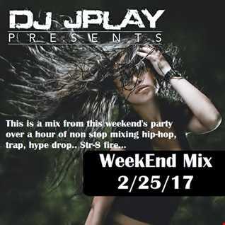 Dj JPLay Presents:  WeekEnd Mix 2/25/17