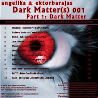 Angelika & Ektorbarajas - Dark Matter(s) 001 Part 1: Dark Matter