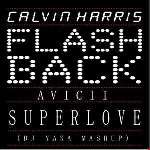 Calvin Harris vs Avicii - Flashback vs Superlove (DJ Yaka Mashup)