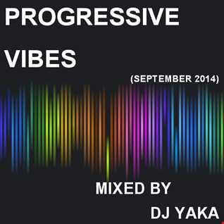 Progressive Vibes - DJ Yaka (September 2014)